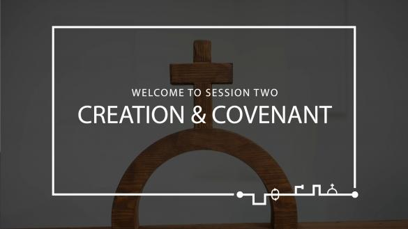 Session 2 – Creation & Covenant