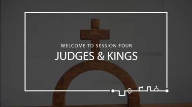 Session 4 – Judges & Kings