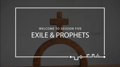 Session 5 – Exile & Prophets