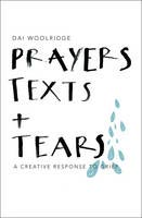 Prayers, Texts and Tears - A creative response to grief